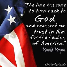 """CONSERVATIVE on """"The time has come to turn back to God and reassert our trust in Him for the healing of America."""" - Ronald Reagan More""""The time has come to turn back to God and reassert our trust in Him for the healing of America. Pray For America, I Love America, God Bless America, Calling America, America America, Ronald Reagan Quotes, Great Quotes, Inspirational Quotes, Mom Quotes"""