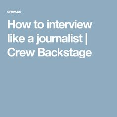 How to interview like a journalist | Crew Backstage