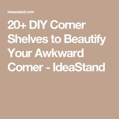 20+ DIY Corner Shelves to Beautify Your Awkward Corner - IdeaStand