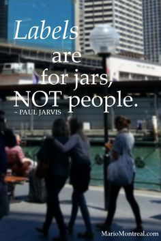 """Labels are for jars, not people."" ~ Paul Jarvis #YourPositiveReinforcement"