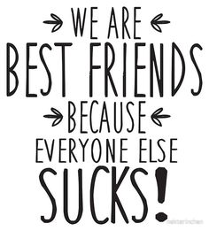 'We are best friends because everyone else sucks!' Photographic Print by nektarinchen - 'We are best friends because everyone else sucks!' Photographic Print by nektarinchen , - Best Friend Quotes Funny, Besties Quotes, Funny Quotes, Cute Quotes For Friends, Best Friend Quotes Meaningful, Meaningful Sayings, Hope Quotes, Birthday Presents For Best Friend, Best Friend Gifts