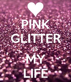Well, I wouldn't go that far, but pink and glitter are important in one's life! LOL