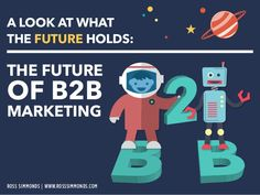 The Future Of B2B Marketing / By @TheCoolestCool by Ross Simmonds via slideshare
