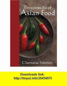 Encyclopedia Of Asian Food (9781742570099) Charmaine Solomon , ISBN-10: 1742570097  , ISBN-13: 978-1742570099 ,  , tutorials , pdf , ebook , torrent , downloads , rapidshare , filesonic , hotfile , megaupload , fileserve