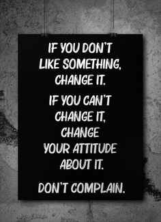 If you don't like something, change it. If you can't change it, change your attitude about it. Poster Quote of Maya Angelou Romantic Love Quotes, Love Quotes For Him, Great Quotes, Inspirational Quotes, Words Quotes, Me Quotes, Sayings, Karma, Maya Angelou Love Quotes