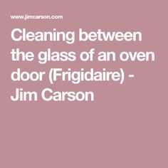 Cleaning between the glass of an oven door (Frigidaire) - Jim Carson