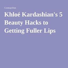 Khloé Kardashian's 5 Beauty Hacks to Getting Fuller Lips