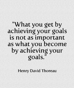 What you become by achieving your goals. Tap to see more Picture Quotes  That Inspire