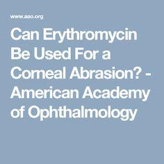 Can Erythromycin Be Used For a Corneal Abrasion? - American Academy of Ophthalmology