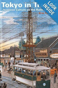 Tokyo in Transit: Japanese Culture on the Rails and Road: Alisa Freedman: 9780804771450: Amazon.com: Books