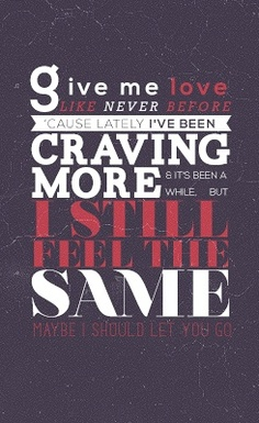 Ed Sheeran - Give Me Love. I am obsessed with this song