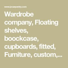 Wardrobe company, Floating shelves, boockcase, cupboards, fitted, Furniture, custom, made to measure, London