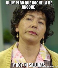 HUUY PERO QUE NOCHE LA DE ANOCHE  Y HOY  NI SALUDAS  - Meme Doña Lucha