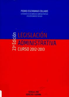 Legislación administrativa. Curso 2012-2013 / [recopilada por] Pedro Escribano Collado. - Sevilla : Derecho y Norma, 2012