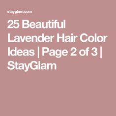 25 Beautiful Lavender Hair Color Ideas | Page 2 of 3 | StayGlam
