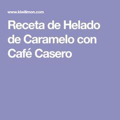 Receta de Helado de Caramelo con Café Casero