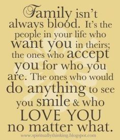 This Spoke To My Heart! I Cannot Stand Some of My Family. I Consider Most of My Dearest Friends Family BECAUSE THEY ARE HERE FOR ME AND ACCEPT ME FOR WHO I AM. I Thank God For All These Very Special Persons!