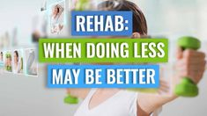 Injury Rehab - Sometimes Less Is More