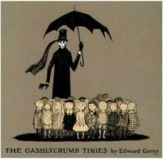 The Gashlycrumb Tinies: A Very Gorey Alphabet Book | Brain Pickings A good read in the Darkling Home!