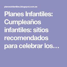 Planes Infantiles: Cumpleaños infantiles: sitios recomendados para celebrar los…