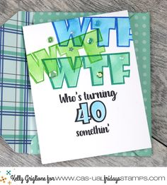 The famous WTF stamp set, which was one of the first ever sets from CASual Fridays Stamps , has bee. Old Birthday Cards, 40th Birthday, Funky Fonts, How To Make Stencils, Die Cut Cards, Congratulations Card, Wow Products, Initials, Best Gifts