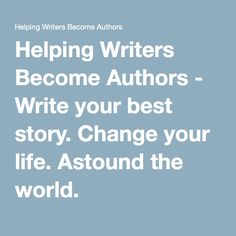 Helping Writers Become Authors - Write your best story. Change your life. Astound the world.