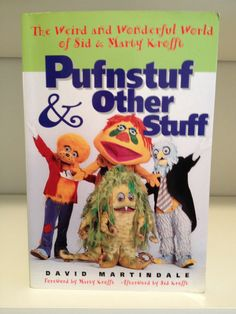 Pufnstuf and Other Stuff - The weird and Wonderful World Of Sid And Marty Krofft, by David Martindale, Renaissance Books (1998)