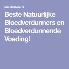 Beste Natuurlijke Bloedverdunners en Bloedverdunnende Voeding! Spiritual Health, Nutrition, Meals