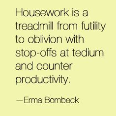 12 Quotes That Will Inspire You To Ignore Your Stupid Housework
