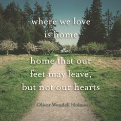 """Where we love is home. Home that our feet may leave, but not our hearts."" #quote"