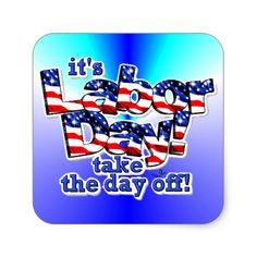 Its Labor Day Square Sticker Its Labor Day, Take the Day Off. Always insist on images with the Labor Day Quotes, Happy Labor Day, Day Off, Custom Stickers, Activities For Kids, Diy Projects, Invitations, Feelings, Words