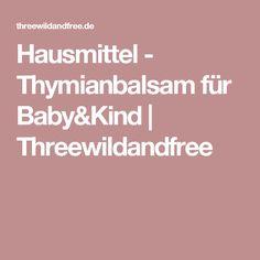 Hausmittel - Thymianbalsam für Baby&Kind | Threewildandfree