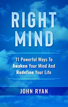 Right Mind:: 11 Powerful Ways To Awaken Your Mind And Redefine Your Life by [Ryan, John]