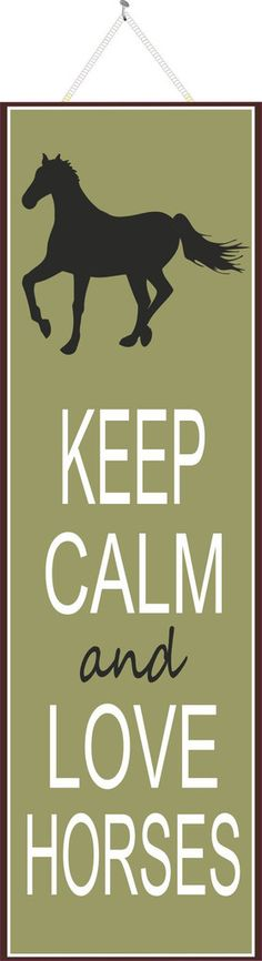 Horses Novelty Sign | Humorous Funny Original | Fun Sign Factory – http://www.funsignfactory.com/products/keep-calm-and-love-horses-novelty-sign