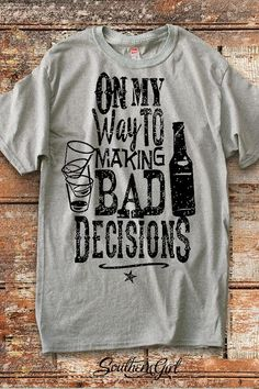 On My Way to Making Bad Decisions Unisex T-Shirt by SouthernGirlApparel Vinyl Shirts, Cool Shirts, Funny Shirts, Tee Shirts, Rodeo Shirts, Quote Shirts, Awesome Shirts, Girls Weekend Shirts, Summer Shirts