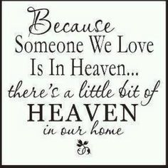 Heaven is in our home....  Love and Miss you Mom ♥