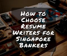 How to to Choose Resume Writers for Singapore Bankers. http://ow.ly/JEnm302Zojq #ozresumes #resumewritersingapore