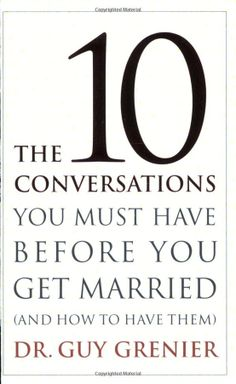 The Ten Conversations You Must Have Before You Get Married  by Dr. Guy Grenier - Click image to find more Weddings Pinterest pins