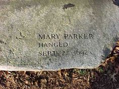 Mary (Ayer) Parker of Andover, Mass., was executed September 22, 1692, with several others, for witchcraft in the Salem witch trials. She was 55 years old and a widow. Mary's husband, Nathan, died in 1685.