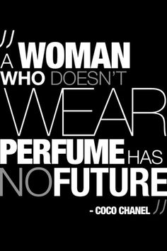 Coco Chanel.  Perfume does have a special place in my heart. haha.