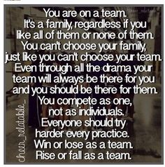 You are a team and you don't need to like everybody but you need to trust everybody and know that you are family whether you like it or not