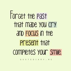 Forget the past the made you cry