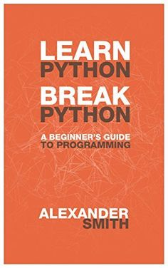 Learn Python, Break Python: A Beginner's Guide to Programming by Alexander Smith, http://www.amazon.com/dp/B00IGF3E36/ref=cm_sw_r_pi_dp_dRRsub1ZAW8KV