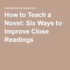 How to Teach a Novel: Six Ways to Improve Close Readings