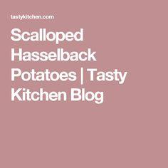 Scalloped Hasselback Potatoes | Tasty Kitchen Blog