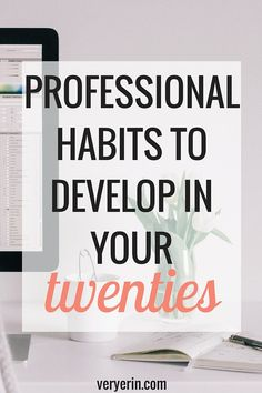 Professional Habits to Develop In Your Twenties | Blogging and Business | Career | College | Very Erin Blog