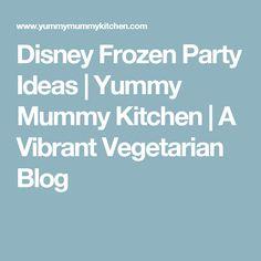 Disney Frozen Party Ideas    Yummy Mummy Kitchen   A Vibrant Vegetarian Blog
