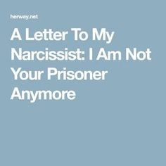 A Letter To My Narcissist: I Am Not Your Prisoner Anymore