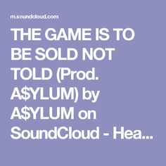 THE GAME IS TO BE SOLD NOT TOLD (Prod. A$YLUM) by A$YLUM on SoundCloud - Hear the world's sounds
