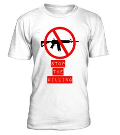 # Stop The Killing Anti Assault Weapon Tee .  CHECK OUT OTHER AWESOME DESIGNS HERE!        Gun control shirts for men and women who want to see gun control in this country, and want to see changes to the second Amendment for the good of the USA. Stop making mass shootings so easy for people. Enough is Enough - Time for the Gun Control is Now.  Political t-shirt for men and women who want stop Gun Violence. We need stronger gun regulations and laws in America RIGHT NOW. Stop the madness, no…
